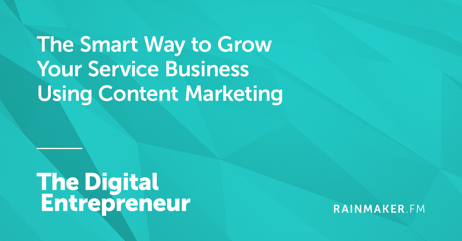 The Smart Way to Grow Your Service Business Using Content Marketing