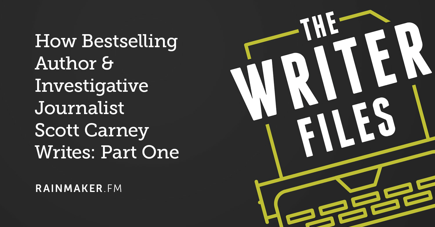 How Bestselling Author & Investigative Journalist Scott Carney Writes: Part One