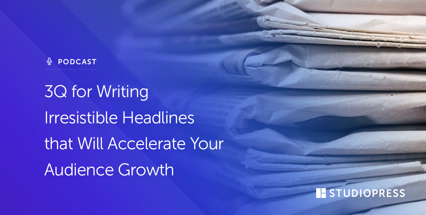 3Q for Writing Irresistible Headlines that Will Accelerate Your Audience Growth
