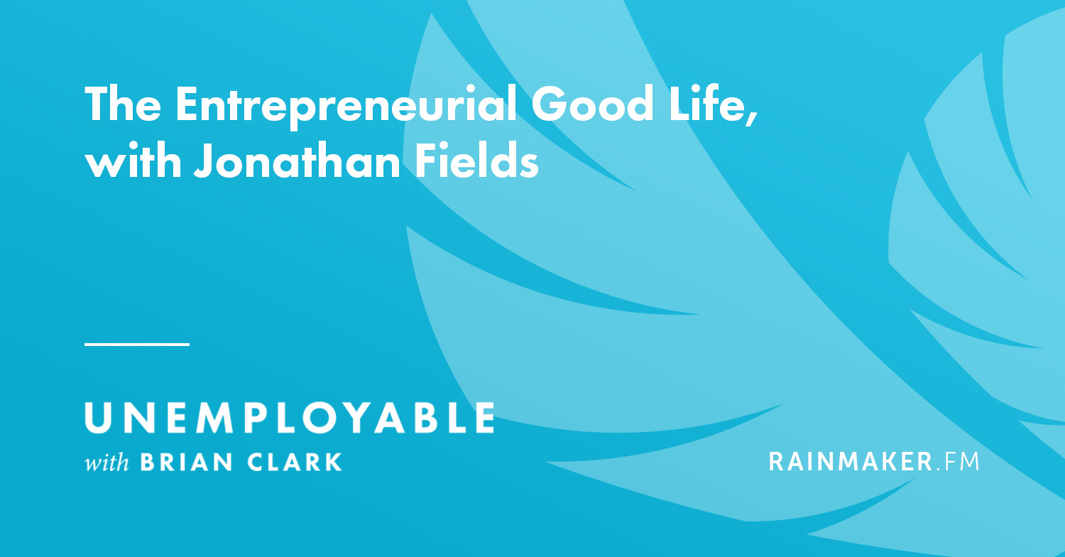 The Entrepreneurial Good Life, with Jonathan Fields
