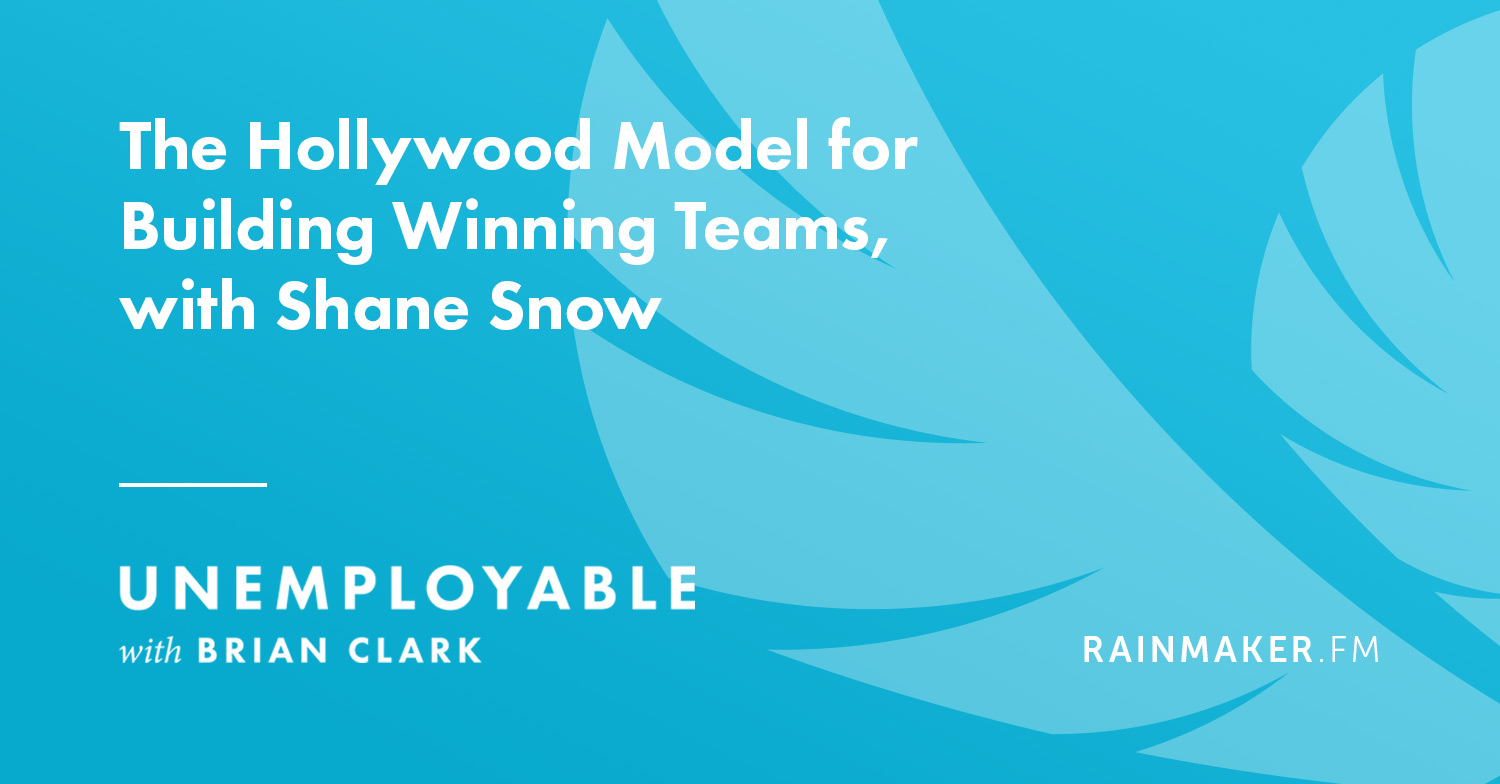 The Hollywood Model for Building Winning Teams, with Shane Snow