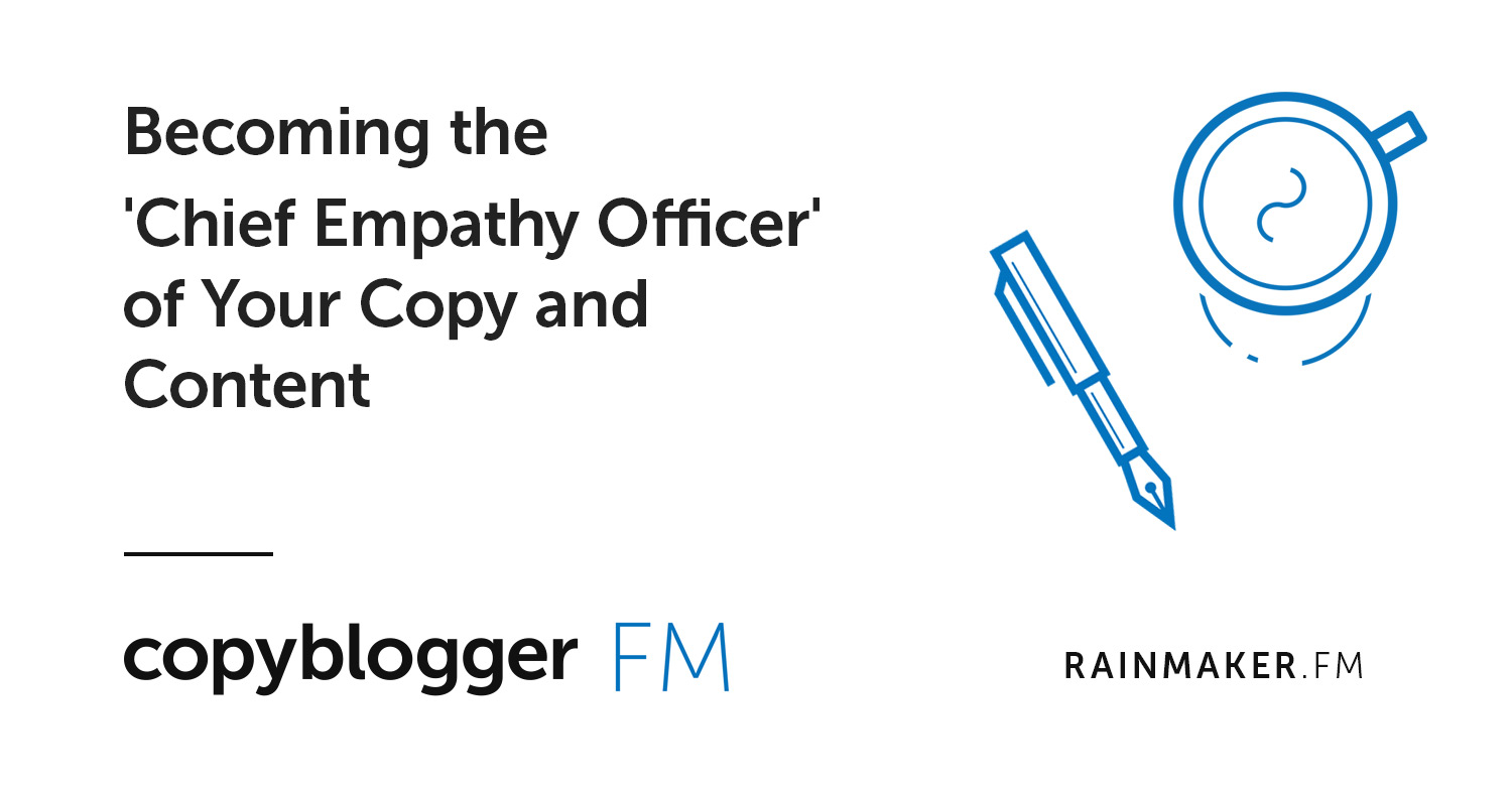 Becoming the 'Chief Empathy Officer' of Your Copy and Content