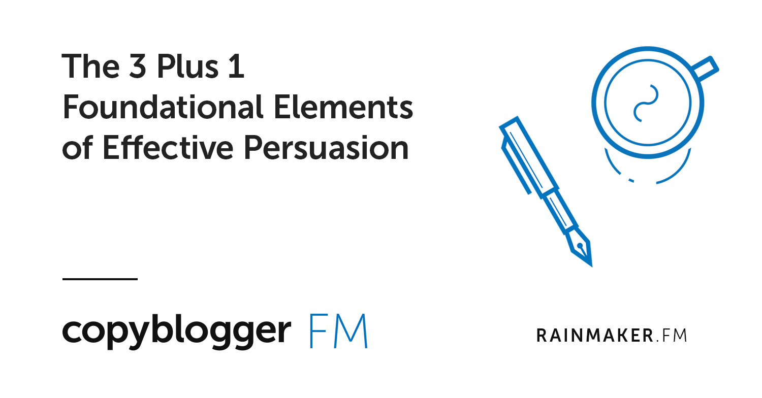 The 3 Plus 1 Foundational Elements of Effective Persuasion
