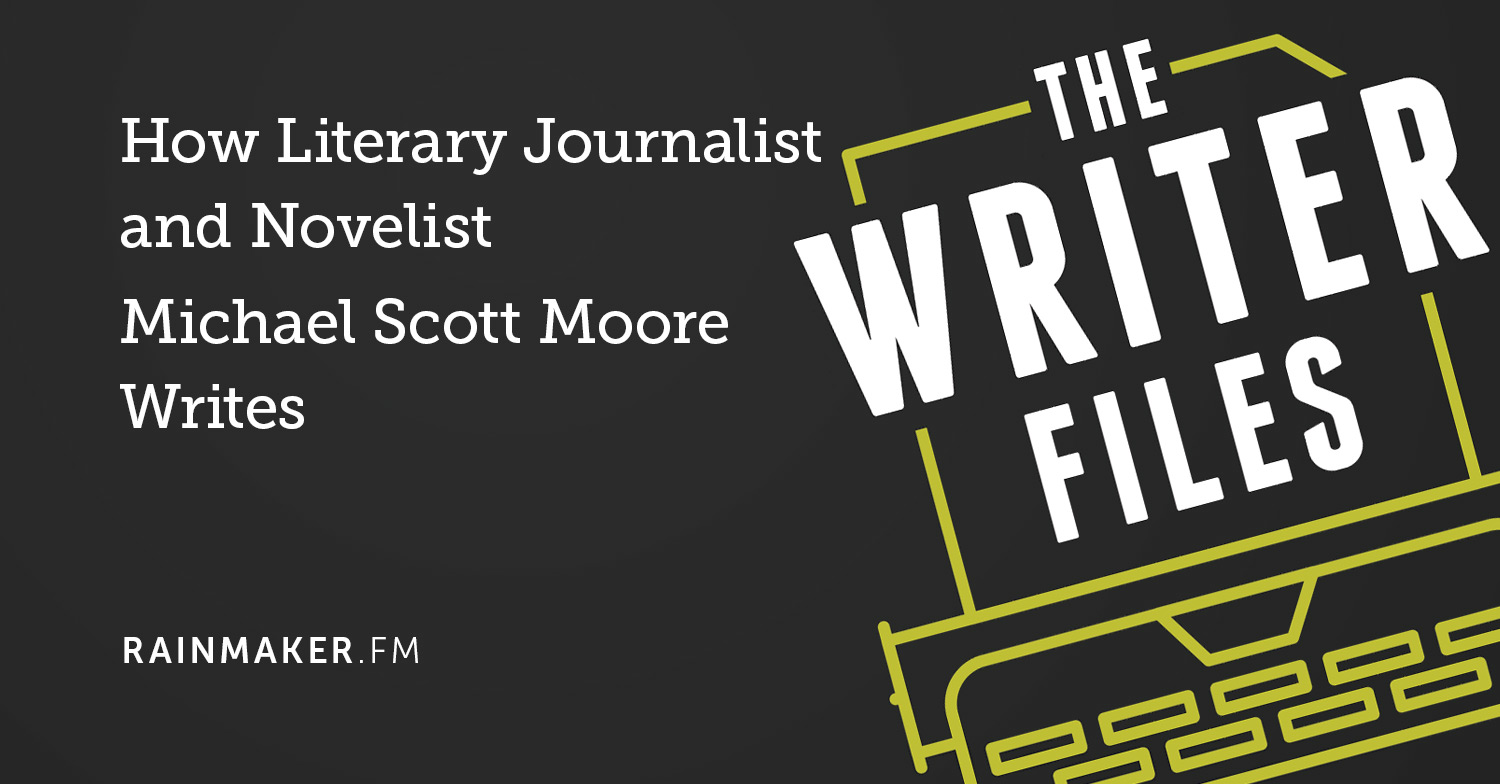 How Literary Journalist and Novelist Michael Scott Moore Writes