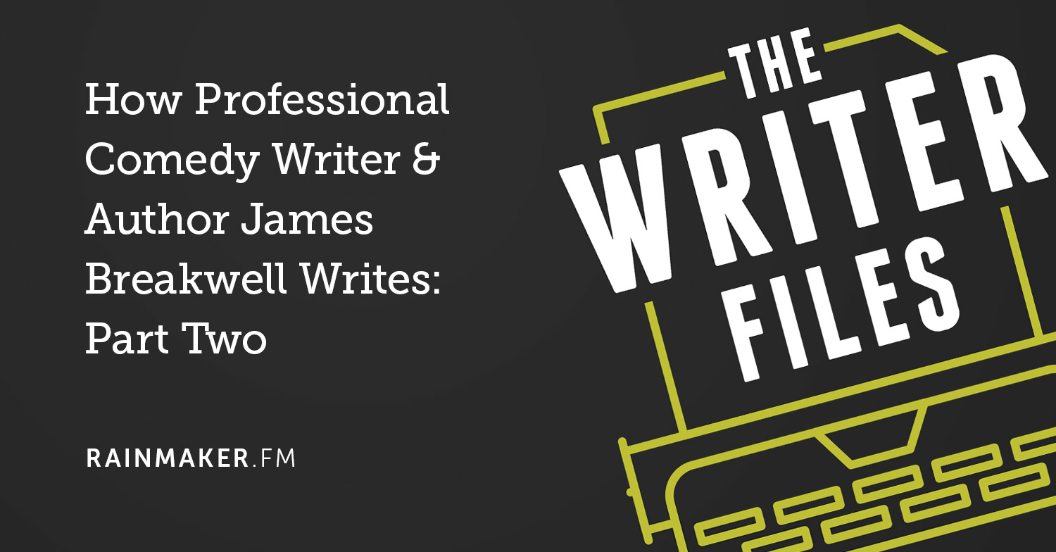 How Professional Comedy Writer & Author James Breakwell Writes: Part Two