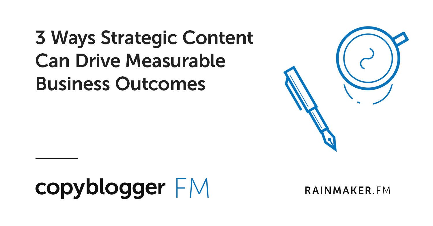 3 Ways Strategic Content Can Drive Measurable Business Outcomes
