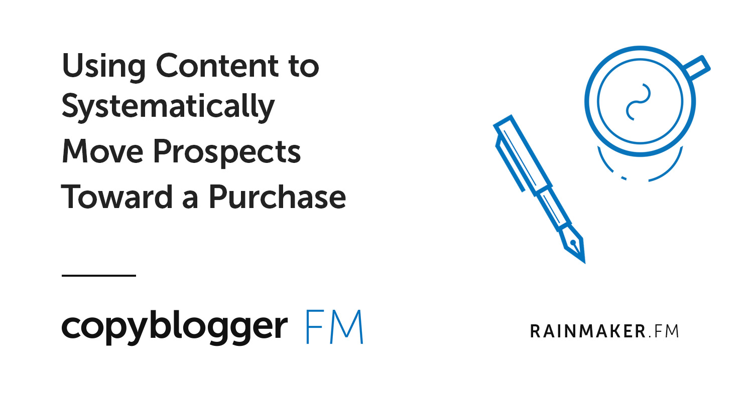 Using Content to Systematically Move Prospects Toward a Purchase