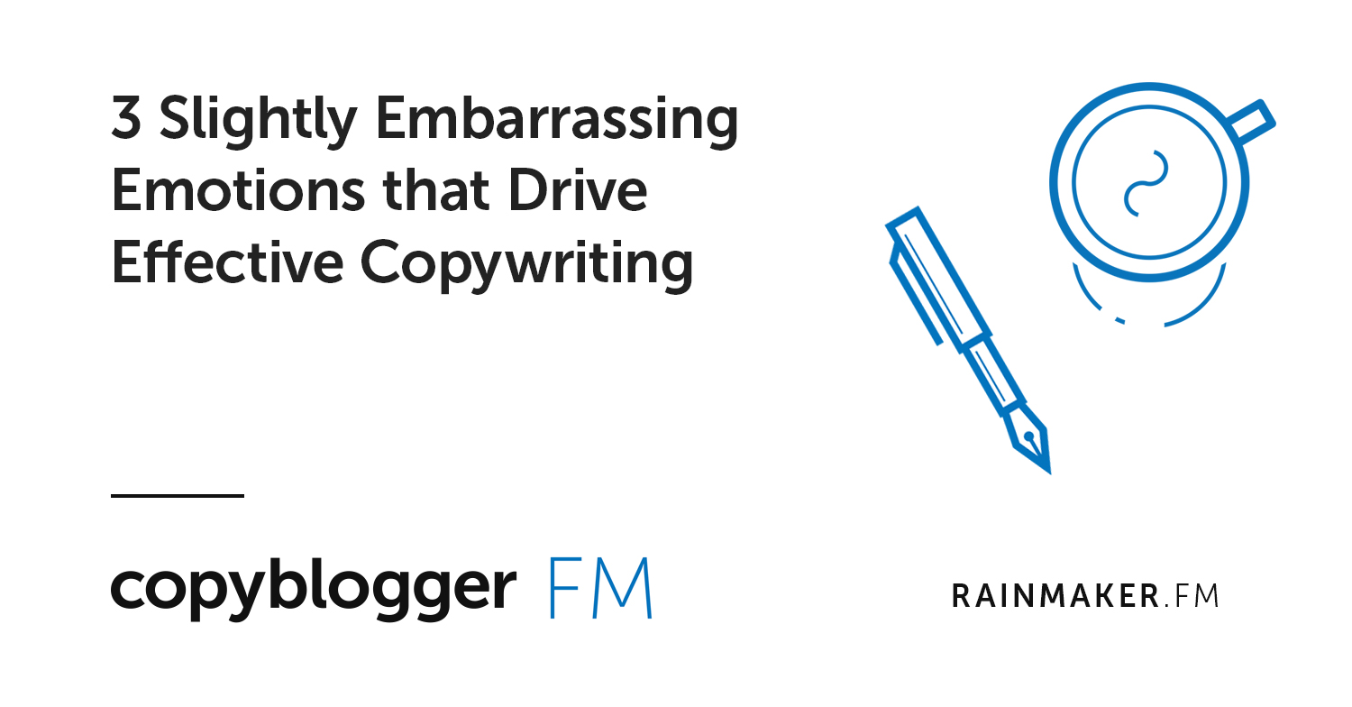 3 Slightly Embarrassing Emotions that Drive Effective Copywriting