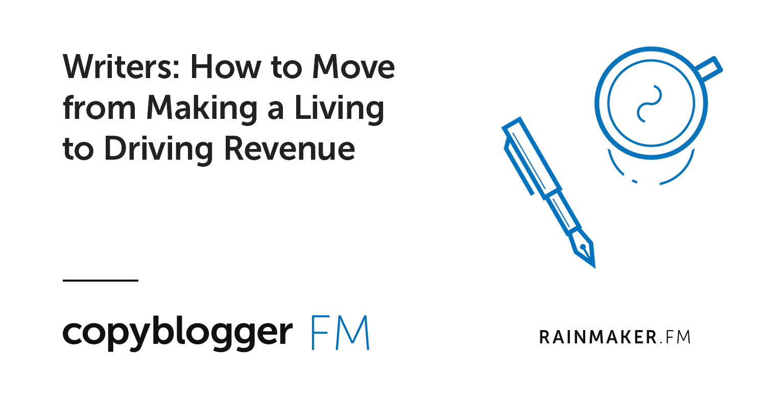 Writers: How to Move from Making a Living to Driving Revenue