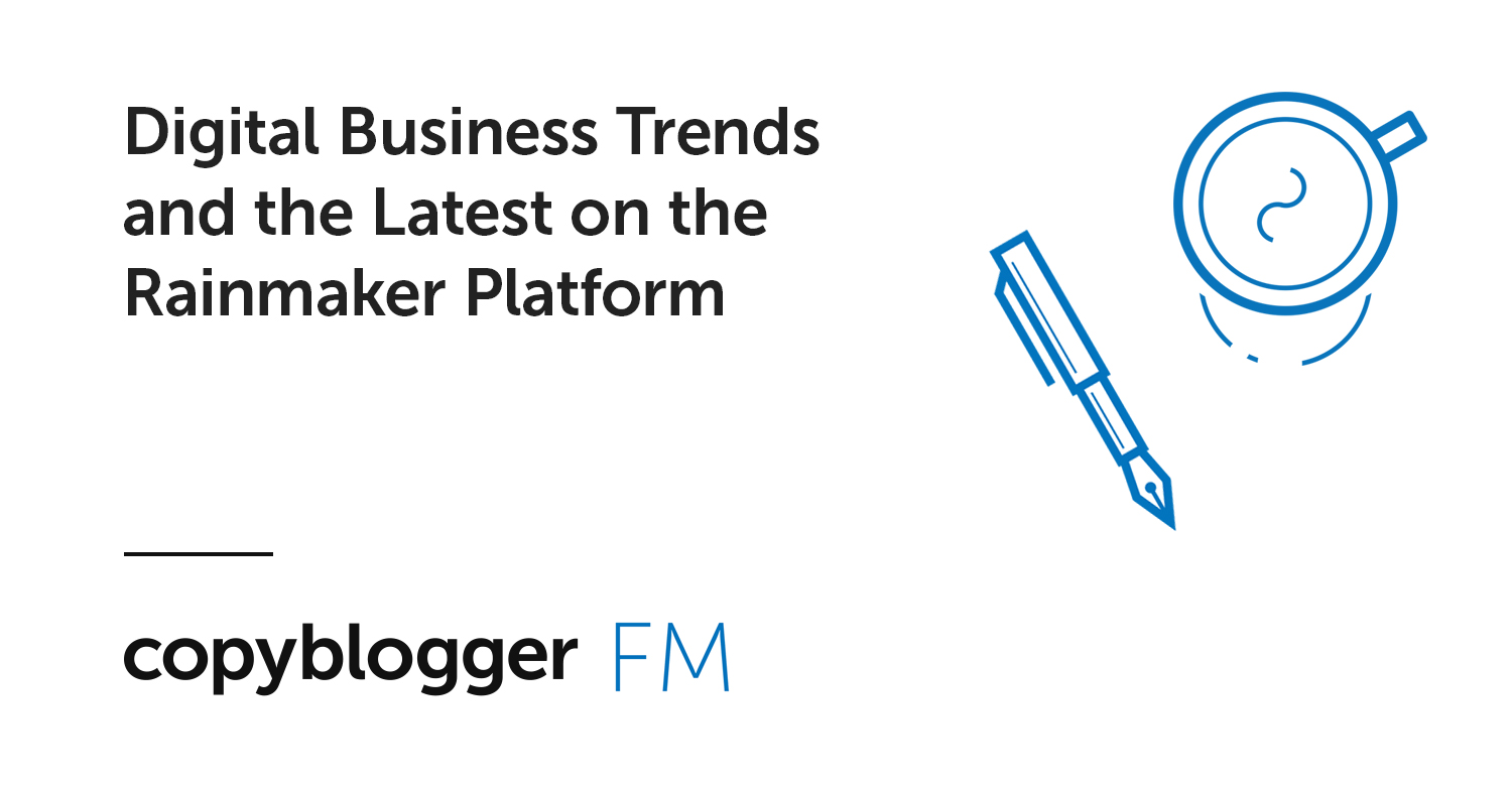 Digital Business Trends and the Latest on the Rainmaker Platform
